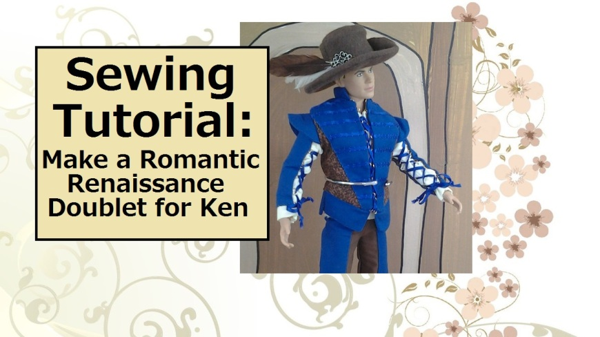 """Image of Ken doll dressed as Romeo from Shakespeare's Romeo and Juliet with overlay of words """"Sewing Tutorial: make a romantic Renaissance doublet for Ken"""""""
