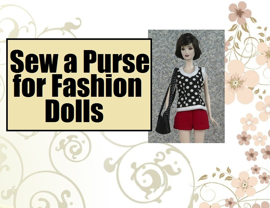 """Image of Ashley Greene doll from the Twilight doll set wearing handmade doll clothes, including a summer top, shorts, and a purse. Words say, """"Sew a purse for fashion dolls"""""""