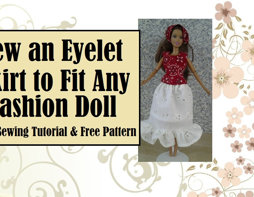 Image of Barbie doll in eyelet skirt and summer top with overlaid words: sew an eyelet skirt to fit any fashion doll easy sewing tutorial and free pattern