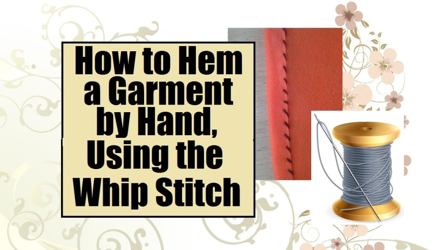 "Image of orange felt with black whip stitch overlaid by the words ""How to hem a garment by hand using the whip stitch"""