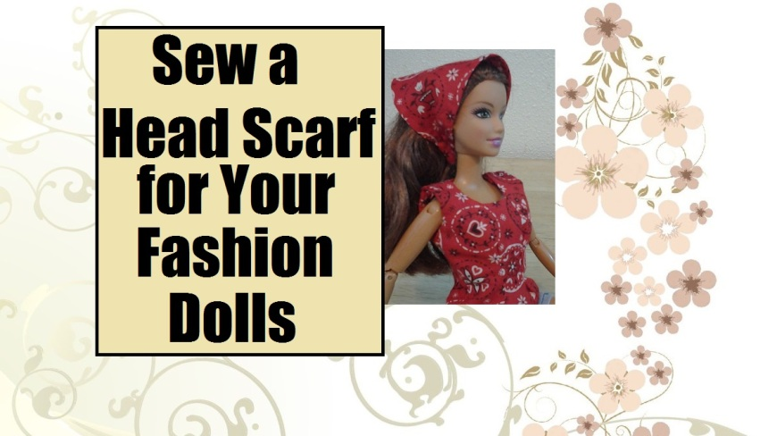 """Image of Barbie doll in handkerchief-style head scarf with overlaying words """"sew a head scarf for your fashion dolls"""""""