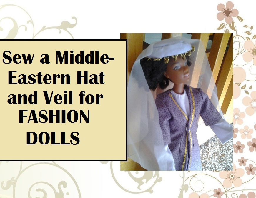 "Image of Barbie doll wearing Lebanese hat with veil and coin-like beads overlaid with the words ""Sew a Middle-Eastern Hat and Veil for Fashion Dolls"""