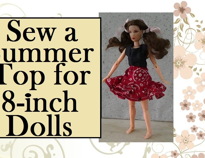 "Image of 8 inch doll wearing black summer top with red kerchief-style western skirt overlapping words say ""sew a summer top for eight inch dolls"""