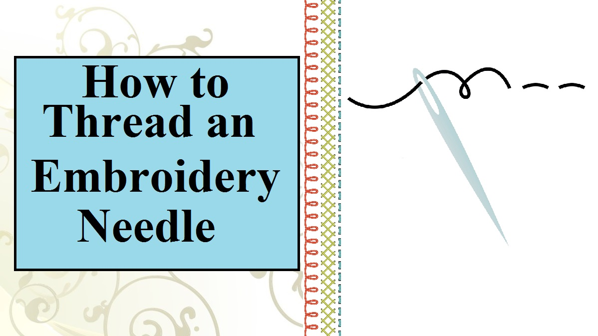 How To Thread An Embroidery Needle Tutorial Video From