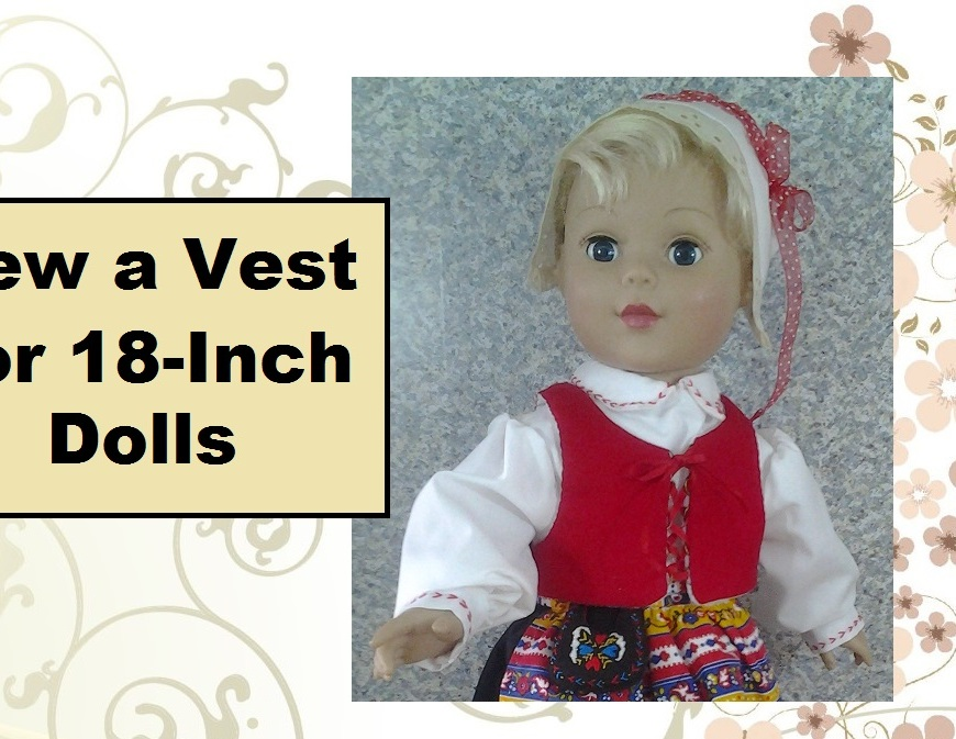 "Image of 18 inch doll wearing a bright red vest with a ribbon front tie. Overlapping words say, ""Sew a Vest for 18-inch Dolls"