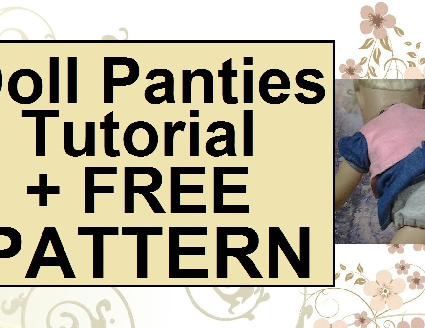 """Image of Madame Alexander wearing hand-sewn doll underwear, with overlay of words that say """"doll panties tutorial plus free pattern"""""""