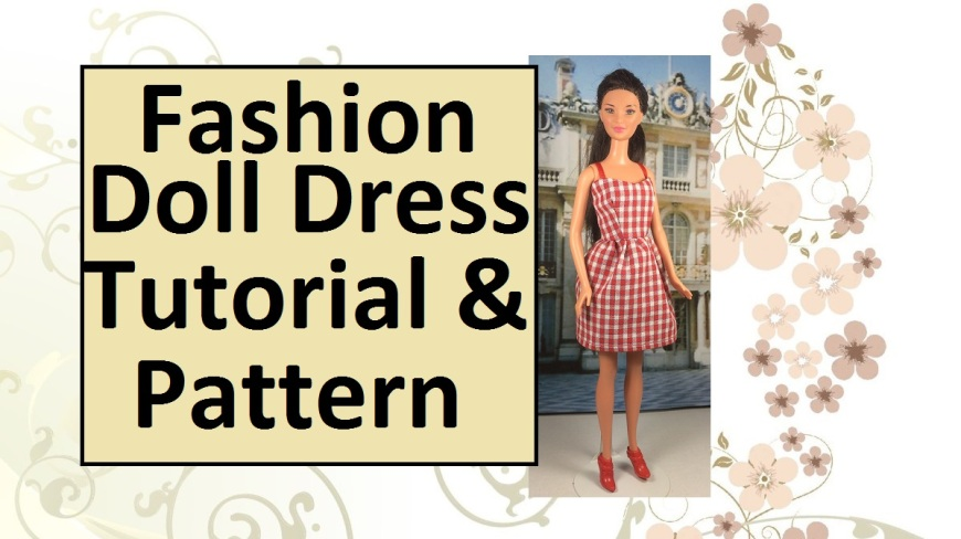 """Image of Kira doll wearing gingham dress with straps and short skirt. Overlapping words say, """"Fashion Doll Dress Tutorial and Pattern"""""""
