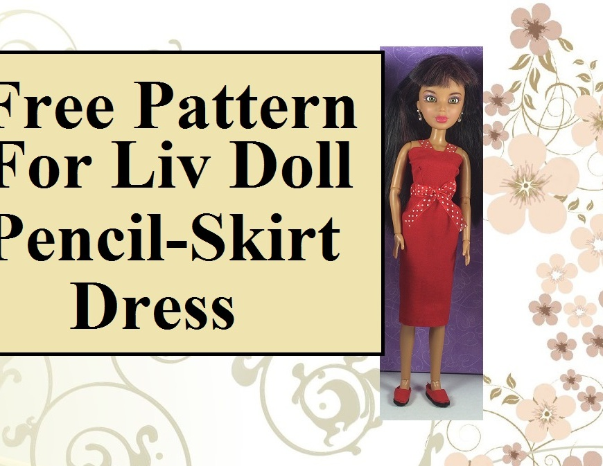 "Image of Liv doll (by spin master) wearing handmade pencil-skirt-style dress. Overlapping words say, ""Free pattern for Liv Doll pencil-skirt dress"""