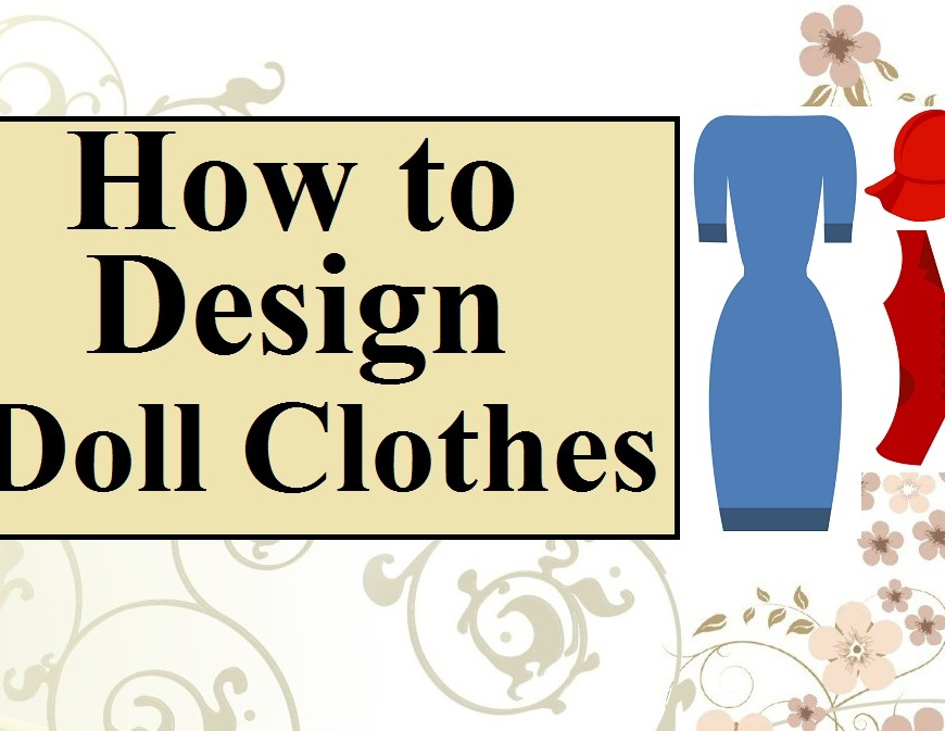 "Image of dress, hat, and vest, with overlay that states, ""How to Design Doll Clothes."""