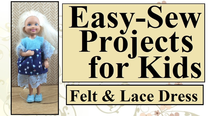"""Image of Mattel's Chelsea doll dressed in a felt, cloth, and lace dress made entirely by hand. Overlay says, """"Easy-sew projects for kids: felt and lace dress"""". Visit Chelly Wood dot com for free, printable sewing projects to make for Chelsea doll, Kelly Doll, Barbie dolls, American Girl Dolls, Madame Alexander dolls, and more."""