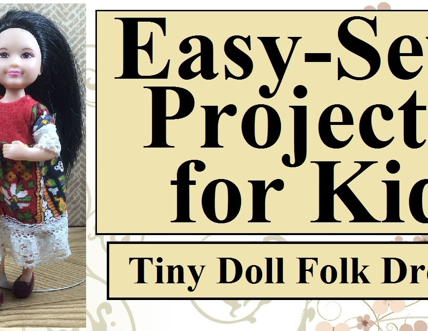 "Image shows' Mattel's Chelsea doll (a trademarked product) wearing a hand-made doll dress. Overlay says, ""Easy-sew projects for kids: tiny doll folk dress."""