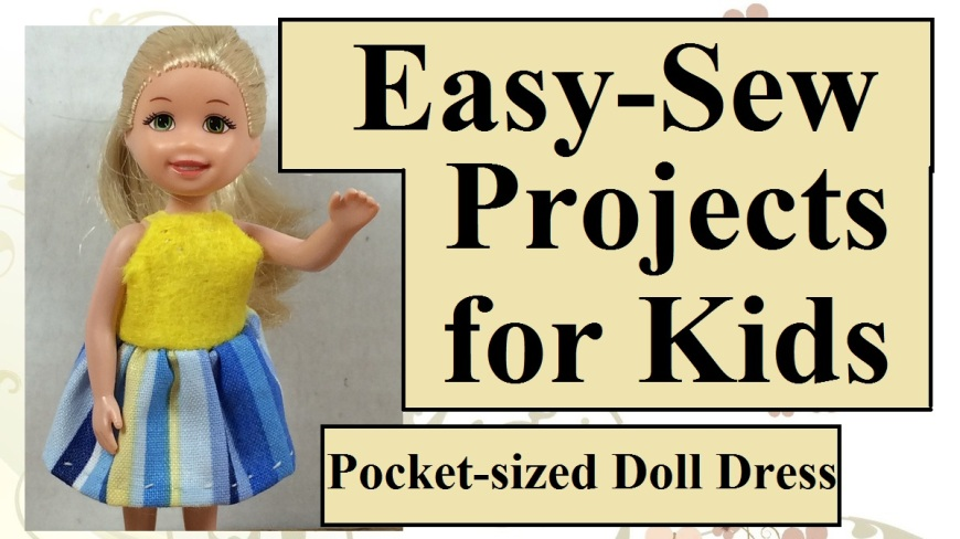"""Image shows Polly Pocket or other pocket-sized doll wearing a blue and yellow sundress. Caption within image reads """"Easy-Sew Projects for Kids: Pocket-sized Doll Dress."""""""