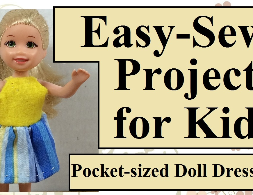 "Image shows Polly Pocket or other pocket-sized doll wearing a blue and yellow sundress. Caption within image reads ""Easy-Sew Projects for Kids: Pocket-sized Doll Dress."""