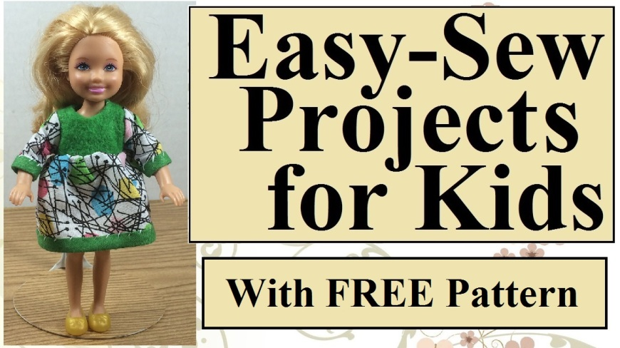 """Image of Mattel's Chelssea Chelsea doll wearing a hand-made long-sleeved dress with caption that reads """"Easy-Sew Projects for Kids With FREE Pattern"""""""