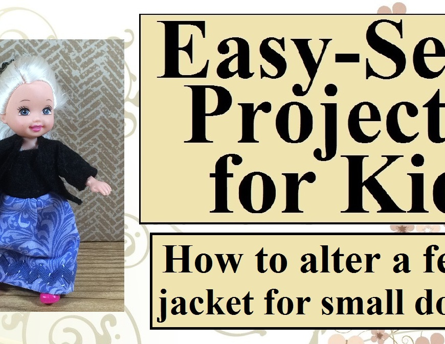 "Image shows a tiny Chelsea doll wearing a ball gown and black felt jacket. Overlay says, ""Easy-sew projects for kids: how to alter a felt jacket for small dolls."""