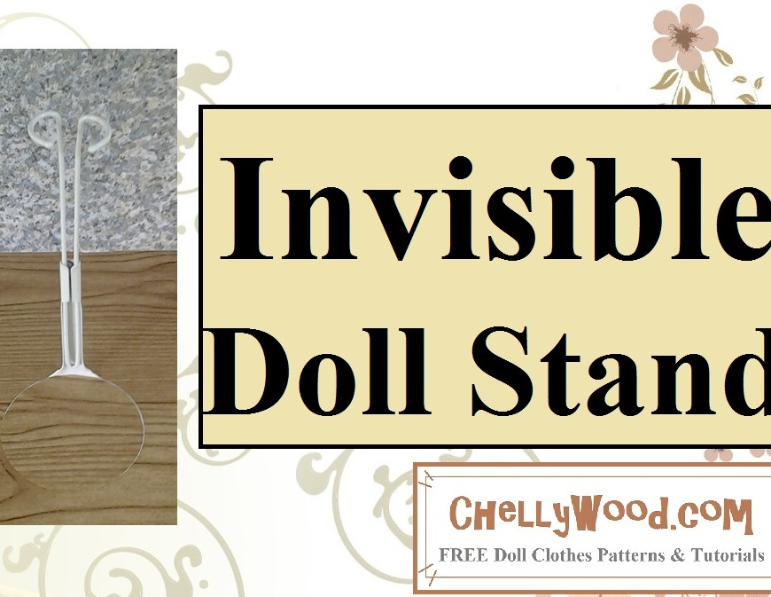 "Image shows a doll stand with a seemingly ""invisible"" base. Overlay says ""Invisible Doll Stands"" and ""ChellyWood.com free printable doll clothes patterns and tutorials."""