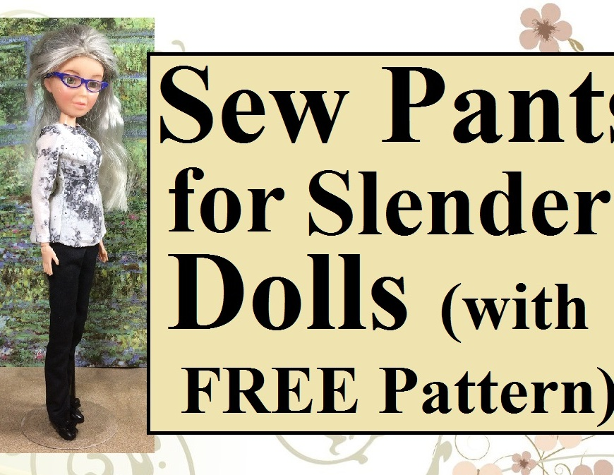 "Visit ChellyWood.com for free, printable sewing patterns and tutorials for doll clothes to fit dolls of many shapes and sizes. This image shows a Spin Master Liv Doll wearing black trousers and a lovely floral blouse, both of which are handmade. Overlay says, ""Sew Pants for Slender Dolls (with FREE pattern)""."