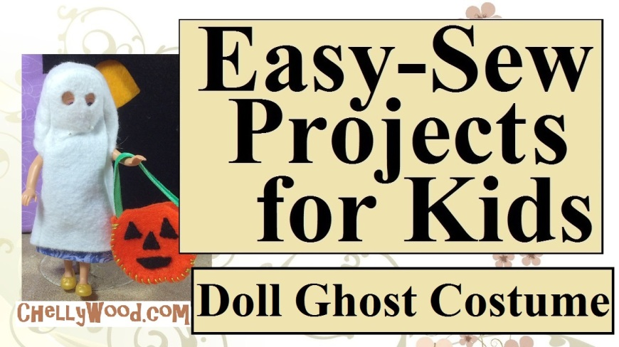 """Image shows a Chelsea® Doll from Mattel wearing a hand-made Halloween ghost costume. Overlay says, """"Easy sewing projects for kids: Make a doll ghost costume"""" and the website given is chellywood.com"""