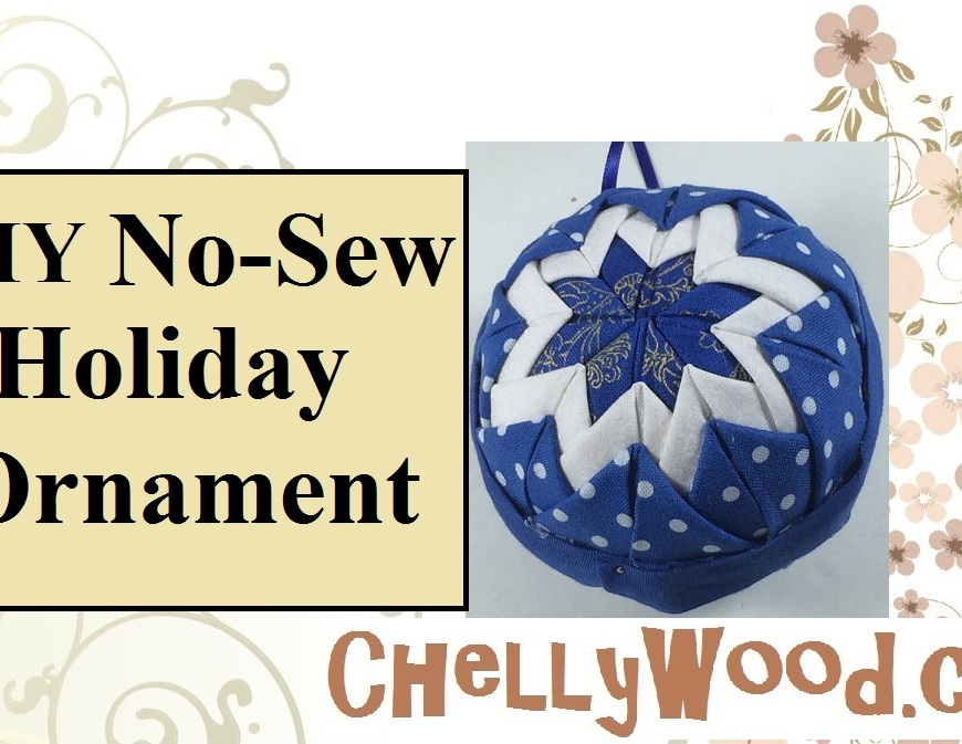 "Please visit ChellyWood.com for FREE printable sewing patterns and craft ideas. The image shows a holiday ornament in Hanukkah blue and white. It's made of a styrofoam ball, quilt triangles, and straight pins. the overlay says ""No-sew holiday ornament"" and offers the URL ChellyWood.com. The page where this image is found has a free printable no-sew pattern for the quilt squares and a tutorial video from youtube showing you how to make this lovely quilted ornament to give as a gift for Christmas or Hanukkah. The ornament can be hung from a Christmas tree by a pretty ribbon, and it can also be made in Christmas red and green, or any other color combination, using fabric scraps cut into small squares of fabric."