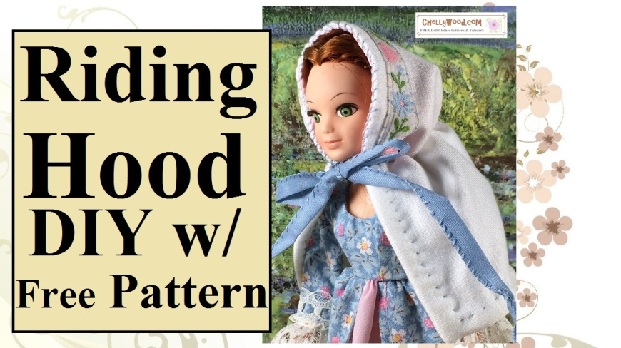 "Image shows a doll wearing a Victorian-era short hooded cape. It has a ribbon tie beneath the doll's chin to affix it. The overlay says, ""Riding Hood DIY with Free Pattern."" The watermarks shows ChellyWood.com as the website where one can find the free printable sewing pattern to accompany this tutorial."