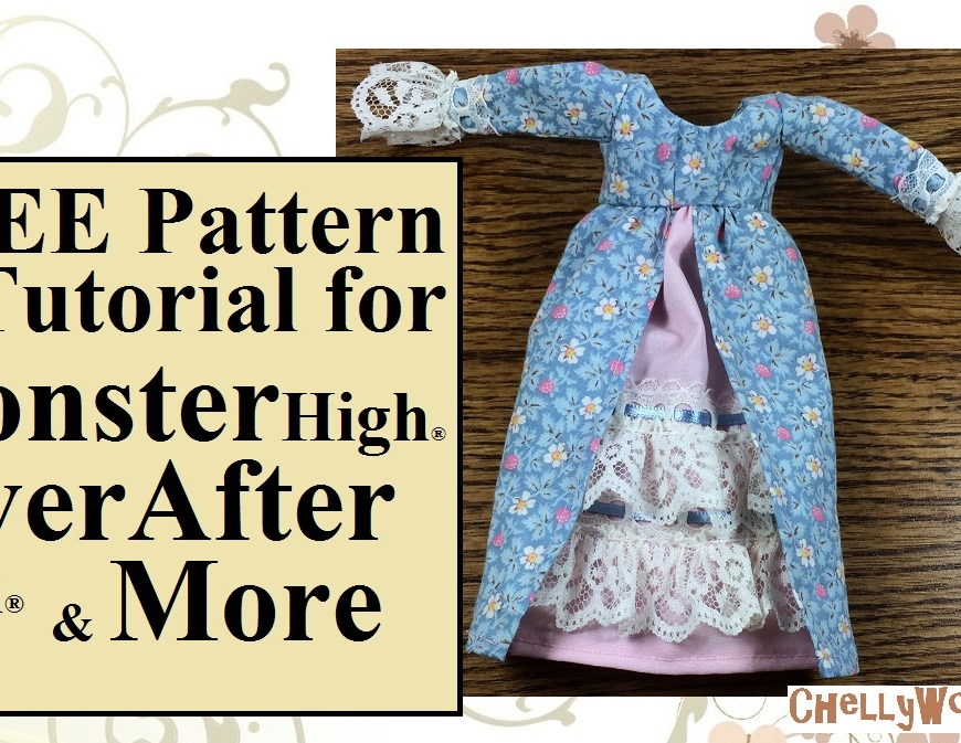 "Image shows the YouTube header for making a pioneer-style or Victorian era dress that will fit Monster High, Ever After High and Disney princess dolls (the 8"" ones). The image says, ""Free pattern and tutorial for Monster High, ever after high, and more."" It also has the watermark: ChellyWood.com"