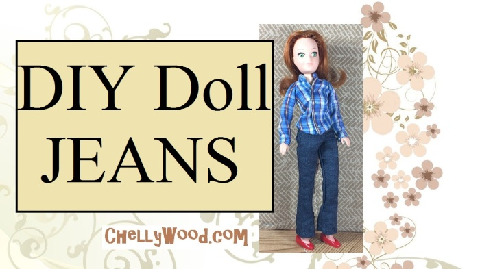 """Image shows an 8"""" World of Love Doll (from Hasbro) wearing handmade doll clothes, including a pair of elastic-waist jeans and a plaid shirt. Overlay says DIY doll jeans and offers the website: ChellyWood.com"""
