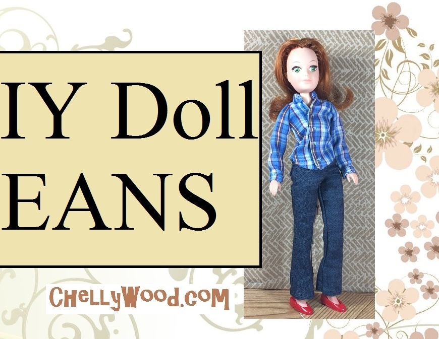 "Image shows an 8"" World of Love Doll (from Hasbro) wearing handmade doll clothes, including a pair of elastic-waist jeans and a plaid shirt. Overlay says DIY doll jeans and offers the website: ChellyWood.com"