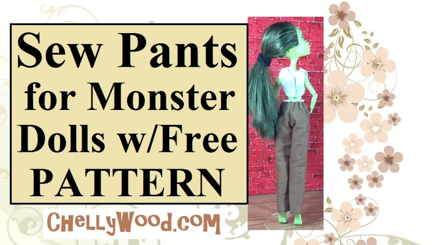 """Images shows Monster High doll Iris Clops wearing a hand-sewn shirt and handmade pants. Overlay says """"Sew Pants for Monster Dolls With Free Pattern"""" and it offers the URL: ChellyWood.com as a location for finding free doll clothes patterns for Monster High dolls."""
