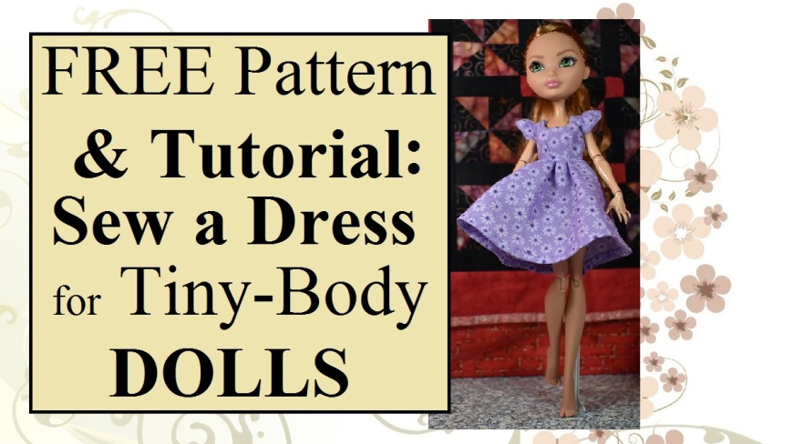 "Image shows an Ever After High doll wearing a handmade doll dress with frilly sleeves and a wispy skirt that seems to be blowing in the wind. She is posed before a miniature quilt with pinwheels patterns sewn on a black background. The overlay says, ""FREE pattern and tutorials: make a dress for tiny-body dolls."" and this image comes from ChellyWood.com which offers free, printable sewing patterns for dolls of many shapes and sizes."