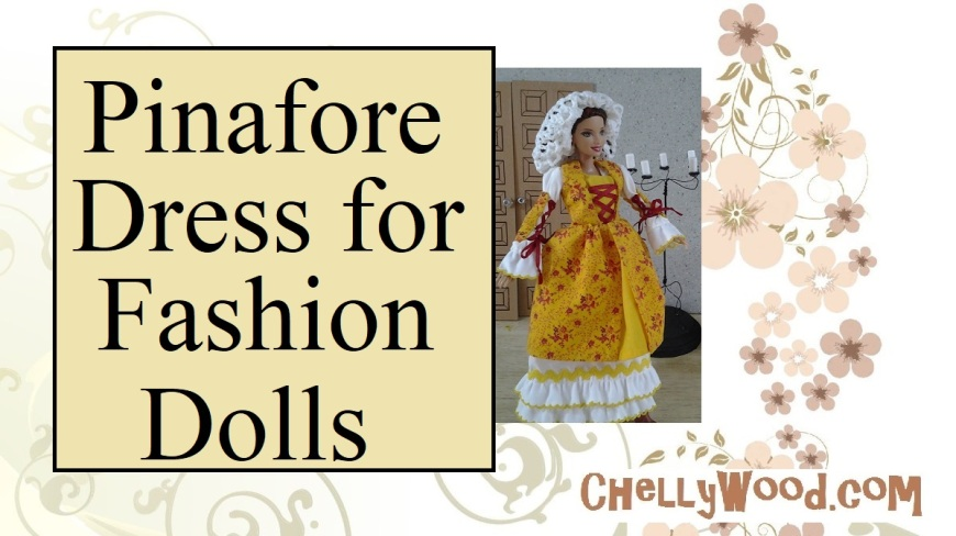 "Visit ChellyWood.com for free, printable sewing patterns for dolls of many shapes and sizes. Image shows Barbie doll wearing a lovely pinafore-style dress in yellow with tiny red flowers dancing across the yellow fabric. A red 1/4-inch ribbon criss-crosses across the doll's chest in an elegant, Renaissance-style closure. Overlay says, ""Pinafore Dress for Fashion Dolls"" and offers the following URL: ChellyWood.com: free printable sewing patterns and tutorials for dolls of many shapes and sizes."""
