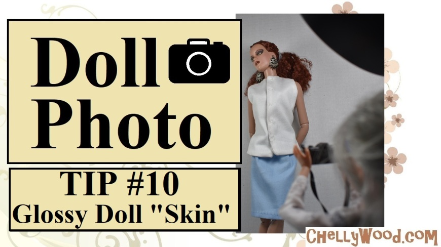 "Visit ChellyWood.com for free, printable sewing patterns for dolls of many shapes and sizes. Image shows a Liv Doll acting as photographer, taking photos of a Tonner doll in a professional photo studio. Overlay says, ""Doll Photo TIP #10 Avoiding glossy doll 'skin'"" and offers the URL ChellyWood.com"