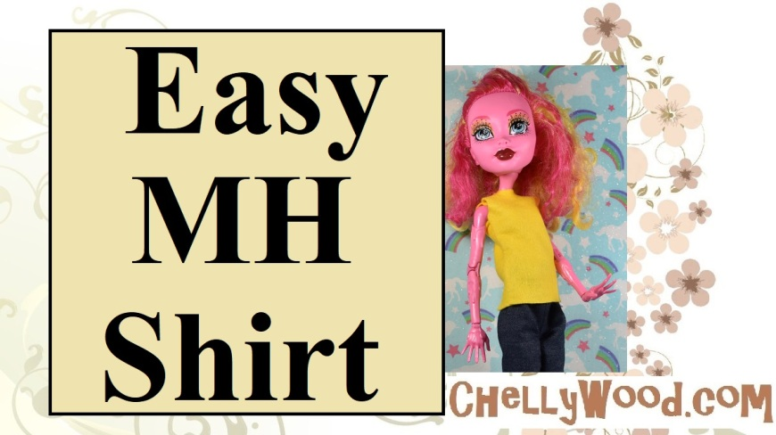 """Image shows the 17-inch Monster High doll named Gooliope wearing a hand-made sleeveless top made of felt. Overlay says, """"Easy MH Shirt"""" and offers the website, """"ChellyWood.com."""""""