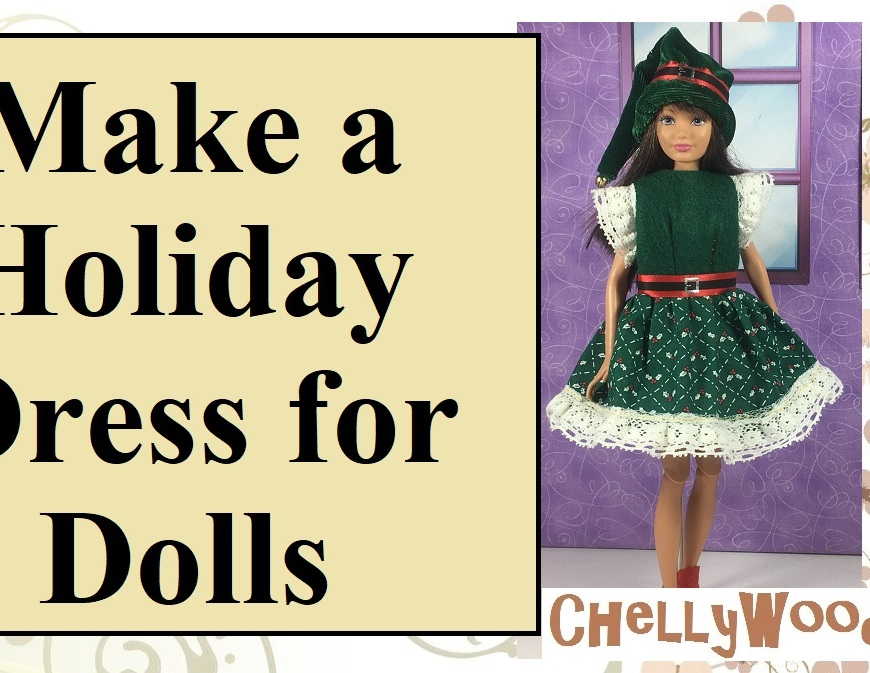 "Image shows a Skipper doll from Mattel wearing a hand-made Christmas dress with a lace-edged skirt and lace sleeves. She also wears an elf's hat. Overlay says ""Make a holiday dress for dolls."" The URL offered is ChellyWood.com"