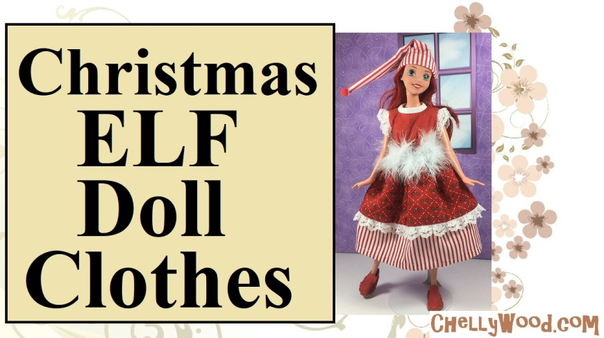 """Image shows the Ariel princess doll from Disney toy makers wearing a hand-made doll hat and hand-made doll clothes. Her clothes are reminiscent of Christmas themes, having holly prints and candy-cane stripes in red and white. Overlay says, """"Christmas elf doll clothes"""" and offers the url: chellywood.com"""