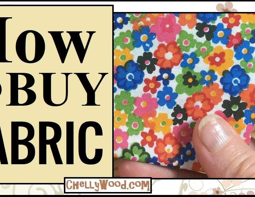 "Image shows a caucasian person's fingers holding fabric that has been decorated with an array of bright-colored flowers. Overlay says, ""How to Buy Fabric"" and offers the URL ChellyWood.com"