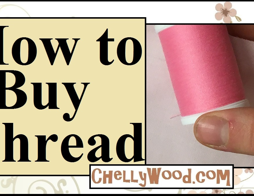 "Image shows a young woman's fingers holding a pink spool of thread. Overlay says, ""How to Buy Thread"" and offers the URL ChellyWood.com"