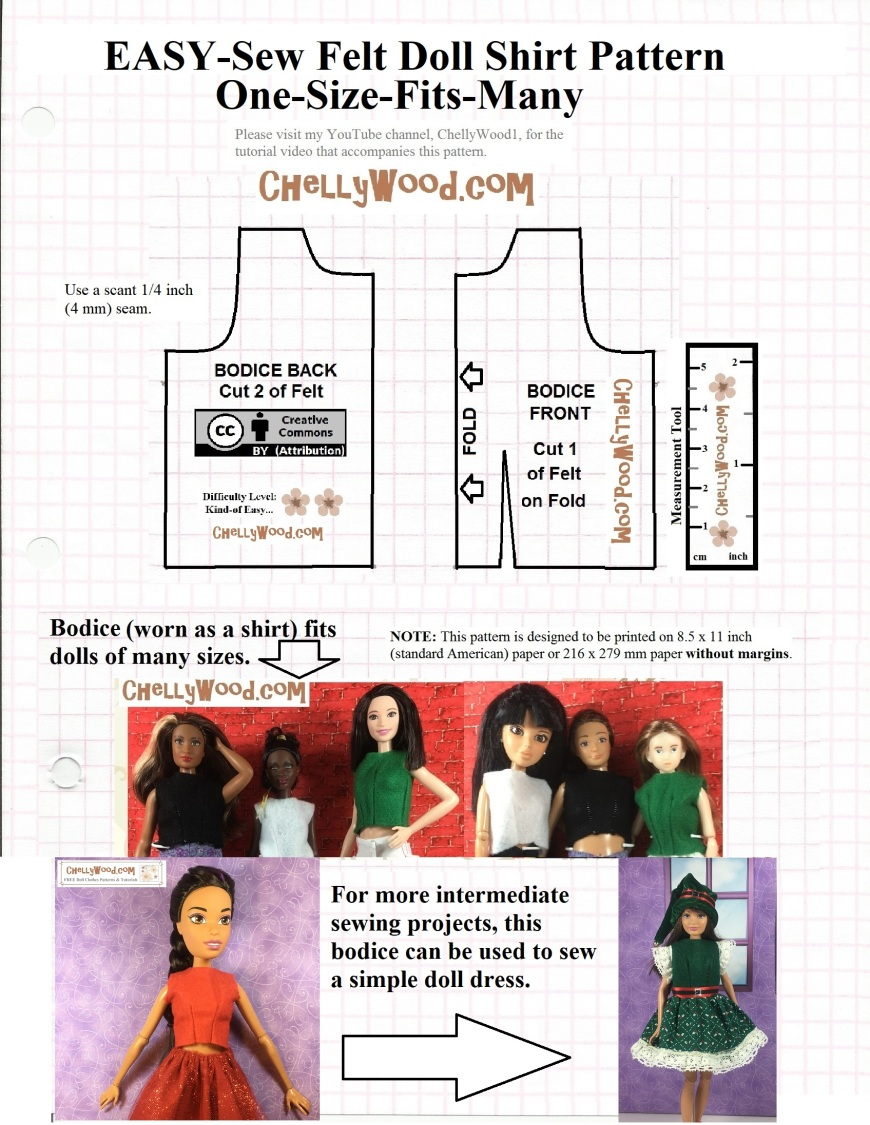 "Image is a printable sewing pattern for a doll's felt shirt. Header reads ""EASY-Sew Felt Doll Shirt Pattern"" and the subheading reads ""One size fits many."" At the bottom of the page it says, ""Bodice worn as a shirt fits dolls of many shapes and sizes."" Photos show the following dolls wearing the sleeveless felt shirt with simple, easy-to-sew darts: Curvy Barbie, Petite Barbie, Tall Barbie (from the Fashionista line), a Spin Master Liv Doll, a Lammily Doll, a Momoko Doll, Skipper, and even a 17"" Barbie doll (stands 17 inches tall). All of these dolls are shown wearing the shirt after it has been sewn. The website, ChellyWood.com is offered on the pattern itself for video tutorials that show exactly how to piece this pattern together. A ""Creative Commons Attribution"" mark appears on the pattern itself, along with a difficulty level stated as ""kind of easy."""