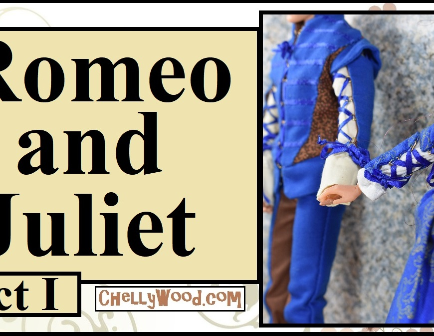 "Visit ChellyWood.com for FREE printable sewing patterns for dolls of many shapes and sizes. Image shows a YouTube video header that says ""Romeo and Juliet ""Act 1"" with the URL ChellyWood.com subtly written below the marquee. There's also an image of a male doll in hand-made Renaissance clothing holding the delicate hand of a female doll in Renaissance clothing. This marquee is for a video that features dolls in a stop-motion version of Romeo and Juliet. ChellyWood.com has produced this film. The marquee indicates it's only Act 1 of Romeo and Juliet with dolls. Go to ChellyWood.com to view the stop-motion video with dolls."