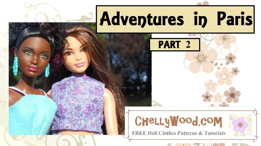 """Visit ChellyWood.com for more doll play videos and for free printable sewing patterns and tutorials for making clothes that fit dolls of many shapes and sizes. Image shows Mattel's Curvy Barbie and Mattels petite short barbie standing side by side. Behind them stands a grove of trees. The title of this youtube doll play video header is """"Adventures in Paris"""" and it says this is Part 2. It also offers the URL ChellyWood.com which it says offers free printable sewing patterns and tutorials."""