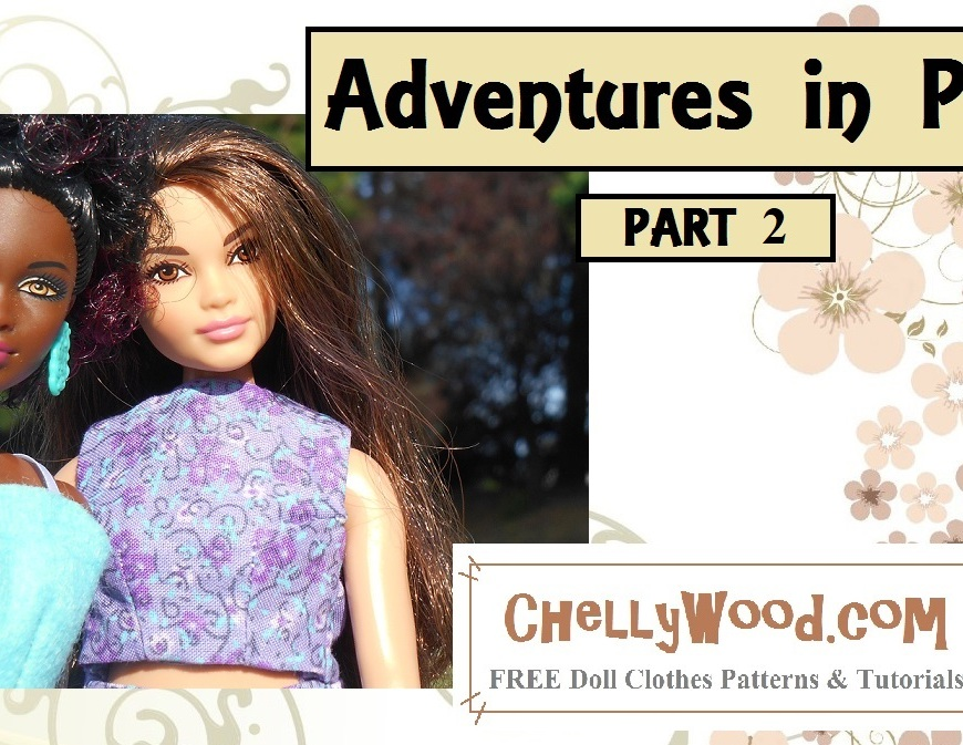 "Visit ChellyWood.com for more doll play videos and for free printable sewing patterns and tutorials for making clothes that fit dolls of many shapes and sizes. Image shows Mattel's Curvy Barbie and Mattels petite short barbie standing side by side. Behind them stands a grove of trees. The title of this youtube doll play video header is ""Adventures in Paris"" and it says this is Part 2. It also offers the URL ChellyWood.com which it says offers free printable sewing patterns and tutorials."