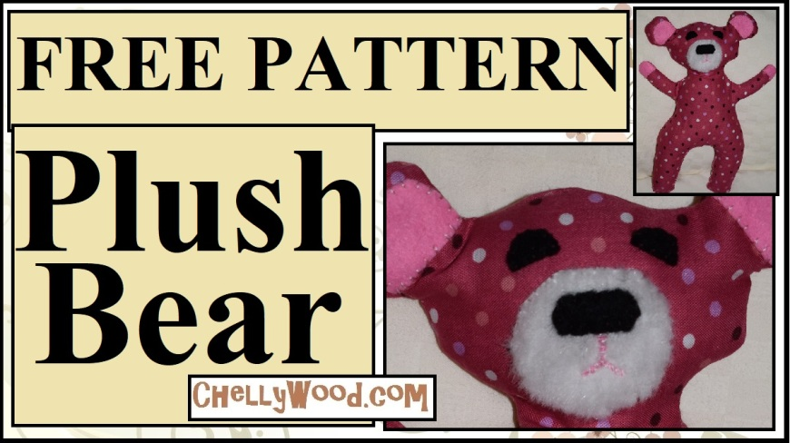 """Visit ChellyWood.com for FREE printable sewing patterns. Image shows a stuffed bear or plush toy bear plushie made from a fat quarter or fabric quilter's quarter. The bear has large floppy ears and a cute fat nose on a fake fur fabric muzzle. The overlay says, """"free pattern (for a) plush bear"""" and offers the URL ChellyWood.com where the pattern can be downloaded and printed."""
