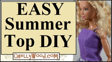 """The image shows a modern made-to-move Barbie modeling an easy-to-sew felt summer shirt in the style of a tank top with ribbons for straps. The overlay says, """"Easy summer top DIY"""" and offers the URL ChellyWood.com where you can find free printable sewing patterns for this and hundreds of other doll clothes patterns to fit Barbie and many other dolls of many shapes and sizes."""