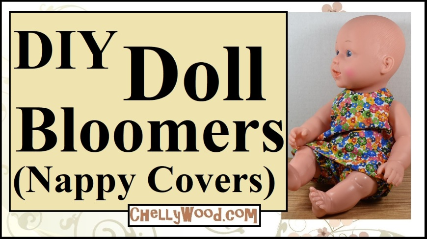 """Visit ChellyWood.com for free printable sewing patterns and tutorials to fit dolls of many shapes and sizes. Image shows a 12 inch 30.5 cm baby doll wearing handmade doll clothes including a nappy cover or pair of bloomers with elastic waist and elastic around the legs. The overlay says, """"DIY doll bloomers"""" and offers """"(nappy covers)"""" in parentheses. The watermark on this image is the url ChellyWood.com, where you can find free printable sewing patterns and doll clothes sewing and craft tutorials showing how to make dolls clothes for dolls of many shapes and sizes."""