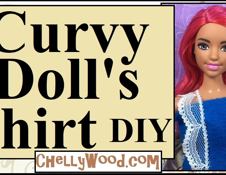 """Please visit ChellyWood.com for free, printable sewing patterns to fit dolls of many shapes and sizes. Image shows a Curvy Made-to-Move Barbie modeling a felt top with lace straps. Overlay says, """"Curvy doll's shirt DIY"""" and offers the website, ChellyWood.com. the doll has pink hair and smiles pleasantly at the camera. This header is for a youtube tutorial video that shows how to make a doll's summer top out of lace and felt. It's a super easy tutorial video, and the free pattern that's found at ChellyWood.com is downloadable. The pattern will fit DC comics Super Hero Girls dolls, Mattel's Made-to-Move regular-sized fashion dolls, Mattel's Made to move curvy barbie dolls, fashionista line curvy barbies, and ideal's tammy dolls."""