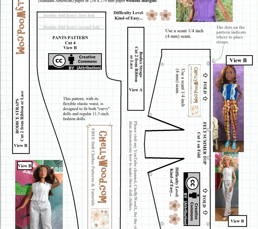 "Please visit ChellyWood.com for FREE printable sewing patterns for dolls of many shapes and sizes. Image shows a Free Printable Sewing Pattern for Curvy Barbie or Regular Fashion Doll Pants with Strappy Summer Top: Also fits Ideal Corporation's Tammy dolls and DC Comics' BumbleBee and other SuperHero Girls (Super Hero Girls) dolls as well as Made-to-Move Barbies. This pattern includes a pattern for a pair of elastic waist pants and a strappy summer shirt (like a tank top). The pattern has a ""Creative Commons Attribution"" symbol on it, which means anyone who uses this pattern should also tell where they got the pattern by sharing the pattern on social media websites. This is a free pattern for dolls' clothes, but please let people know where you got this pattern if and when you use it. That helps advertise the website so the website's owner gets a small kickback for ads."