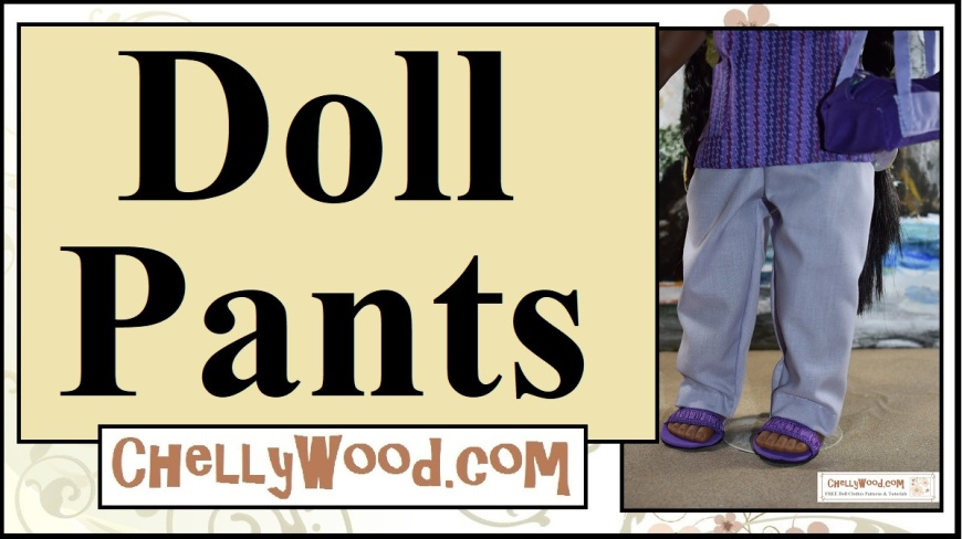 """The image shows an 18-inch American Girl or Madame Alexander doll wearing hand-made pants, and this header for a Youtube DIY doll clothes tutorial says, """"Doll Pants"""" and offers the URL ChellyWood.com where you can find free printable sewing patterns for american girl doll clothes, madame alexander dolls' clothes, and other 18-inch dolls clothes (18"""" doll clothes ) patterns for free. In the UK, and 18 inch doll is 46 cm tall. This header is for a DIY tutorial that shows you exactly how to sew ChellyWood.com's free printable sewing patterns for 18-inch dolls' clothing, and in this particular case, it's a pair of elastic-waist pants."""