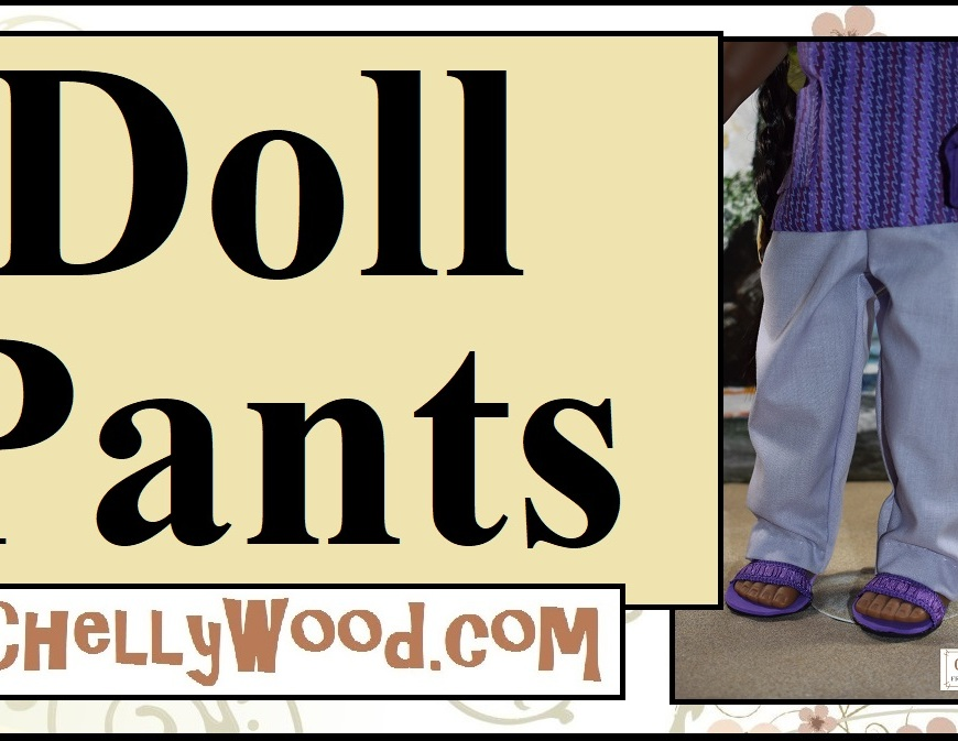 "The image shows an 18-inch American Girl or Madame Alexander doll wearing hand-made pants, and this header for a Youtube DIY doll clothes tutorial says, ""Doll Pants"" and offers the URL ChellyWood.com where you can find free printable sewing patterns for american girl doll clothes, madame alexander dolls' clothes, and other 18-inch dolls clothes (18"" doll clothes ) patterns for free. In the UK, and 18 inch doll is 46 cm tall. This header is for a DIY tutorial that shows you exactly how to sew ChellyWood.com's free printable sewing patterns for 18-inch dolls' clothing, and in this particular case, it's a pair of elastic-waist pants."