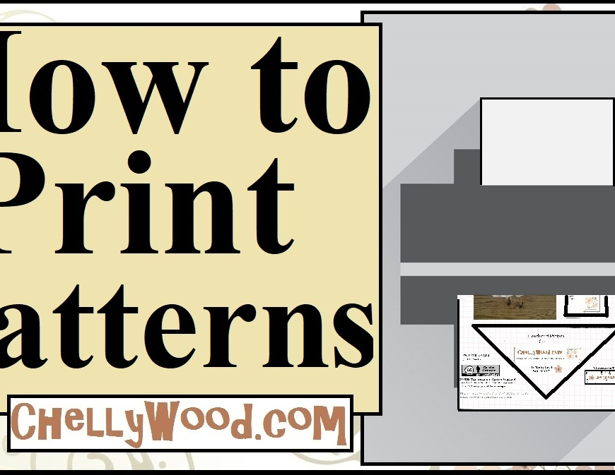 "The image shows a printer that has paper in the back. A pattern for making a doll's handkerchief head covering is being printed at the front of the printer. The wording on theis youtube video's header says, ""How to Print Patterns"" and offers the URL ChellyWood.com (a website that offers free, printable sewing patterns for making doll clothes and other craft items)."