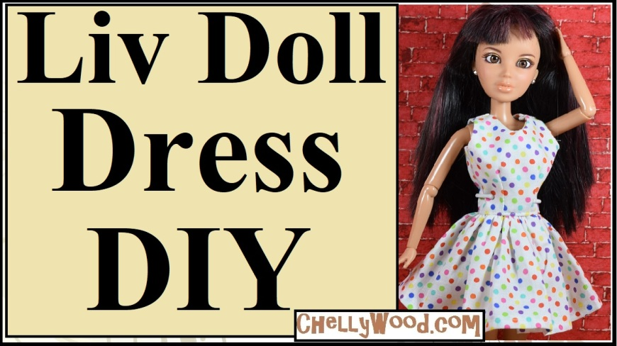 """Visit ChellyWood.com for FREE printable sewing patterns to fit dolls of many shapes and sizes. The image shows a Liv Doll from Spin Master modeling a sleeveless polka dot summer party dress that has been sewn using a free printable sewing pattern from ChellyWood.com. This website offers lots of free printable sewing patterns for doll clothes including clothes to fit the spin master liv dolls. The overlay on this image says, """"Liv Doll Dress DIY,"""" and in fact, it is the youtube tutorial header for the free tutorial video showing how to sew the dress that you can make with Chelly Wood's free doll clothes pattern."""
