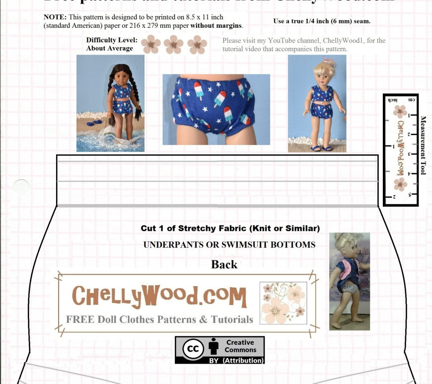 "This is a free printable sewing pattern for the back part of an 18-inch doll's bikini bottoms (swimsuit lower half for a two-piece swimsuit). The pattern includes instructions for seam allowances and it offers a URL where free video tutorials will show how to make the swimsuit or underwear: ChellyWood.com. Photographs of an 18 inch American Girl doll and an 18 inch Madame Alexander doll are shown on the pattern with the dolls modeling the swimsuit. There's also a close-up photo of the doll's lower half wearing the bikini bottoms. The pattern is marked with a ""Creative Commons Attribution"" symbol."